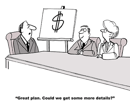 cartoon people sitting at a table looking at a white board with a dollar signs and the caption reads: great plan - could we get some more details